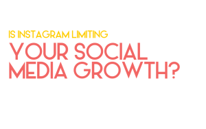 Is Instagram limiting your social media growth?