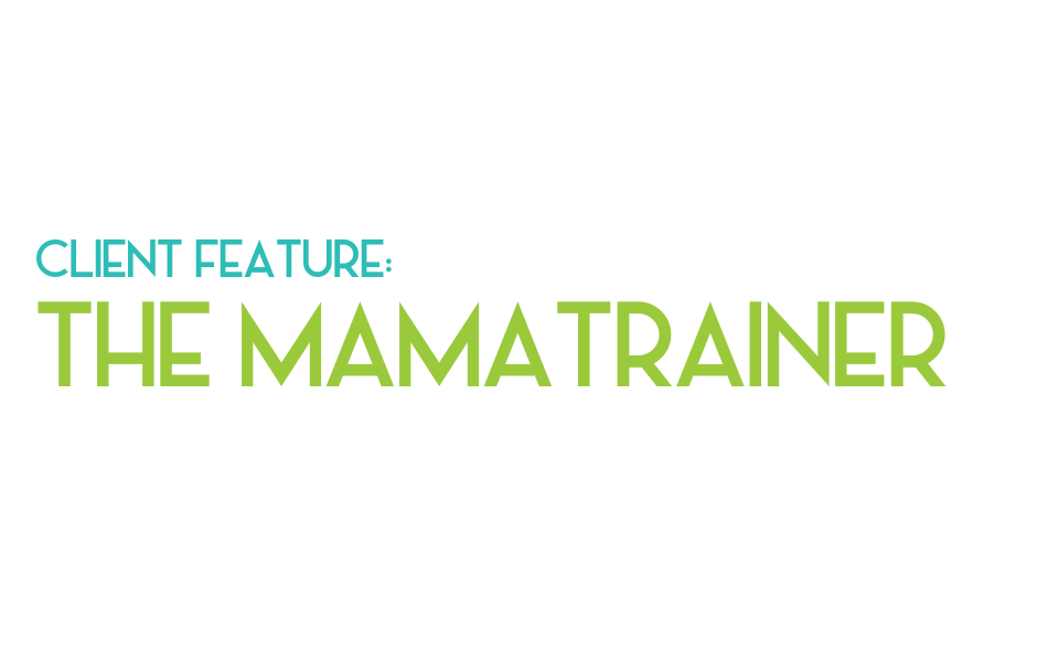The Mamatrainer Client Feature - Legendary Social Media Vancouver