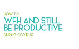 how to WFH and still be productive during covid-19 - legendary social media vancouver