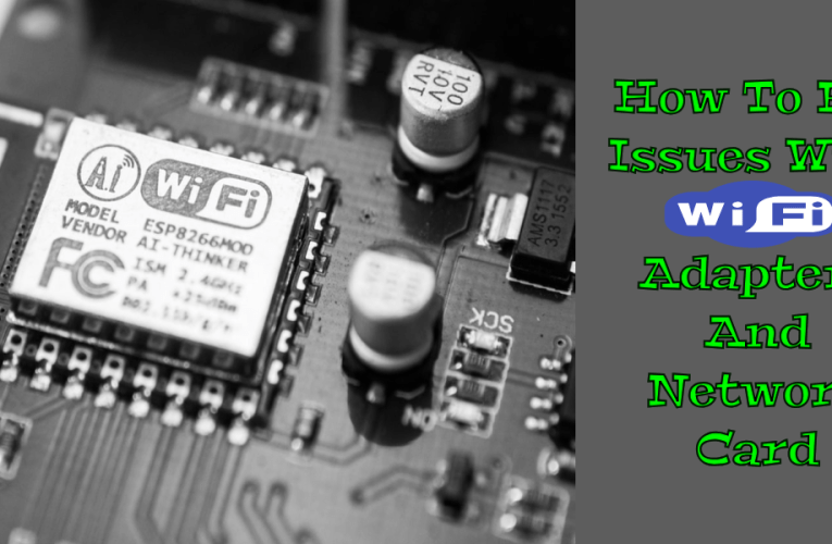 How To Fix Issues With Wifi Adapters And Network Card