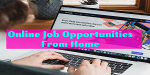 Online Job Opportunities From Home