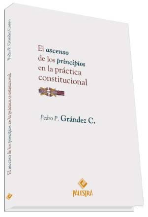 El ascenso de los principios en la practica constitucional - Pedro Grandez