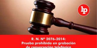 R. N. Nº 2076-2014: Prueba prohibida en grabación de conversación telefónica
