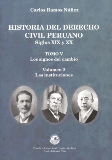 «Historia del derecho civil peruano. Siglos XIX y XX». Tomo V. Los signos del cambio. Volumen 2. Las instituciones, de Carlos Ramos Núñez.