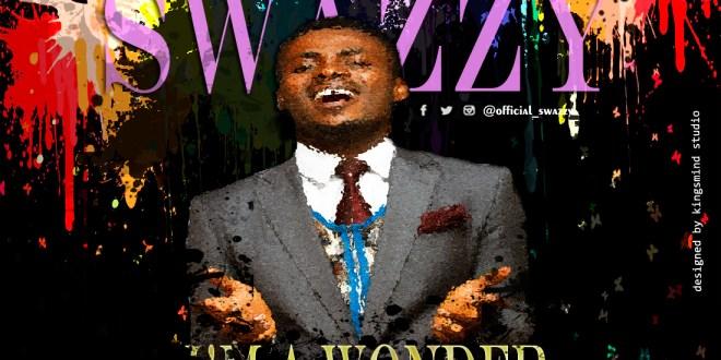 GOSPEL: Swazzy - I'M A WONDER