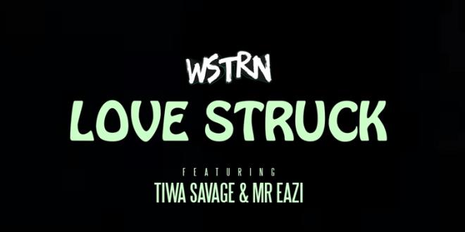 VIDEO : WSTRN ft. Tiwa Savage & Mr Eazi – Love Struck
