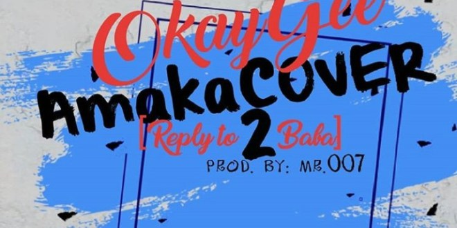 OkayGee - Amaka COVER [Reply to 2Baba]