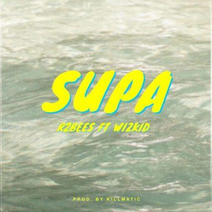 R2Bees ft. Wizkid – Supa