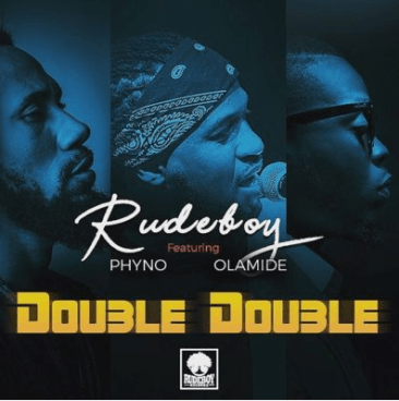 Rudeboy ft. Phyno x Olamide – Double Double