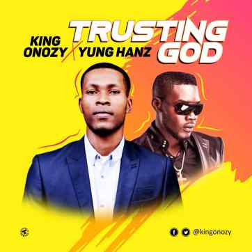 King Onozy - Trusting God Ft. Yung Hanz