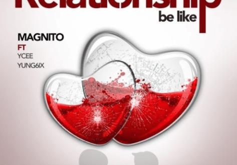 Magnito ft. Ycee, Yung6ix – Relationship Be Like