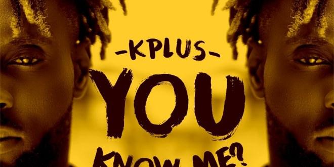 KPlus - You Know Me ft. Pillz
