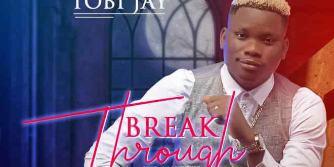 Tobi Jay - Break Through (Prod By Softunez)