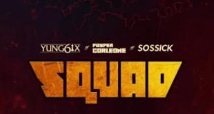 Yung6ix – Squad ft. Payper Colene x Sossick