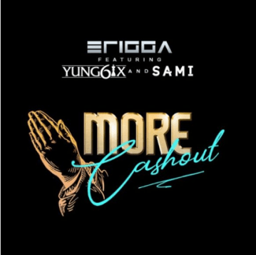 Erigga – More Cash Out ft. Yung6ix, Sami
