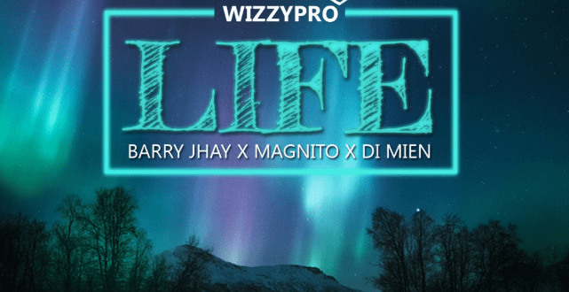 WizzyPro – Life ft. Barry Jhay, Magnito & Di Mien