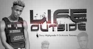Dessy Highgrade ft. Dultimate Tmoney - Life Outside
