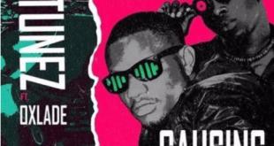 DJ Tunez X Oxlade – Causing Trouble