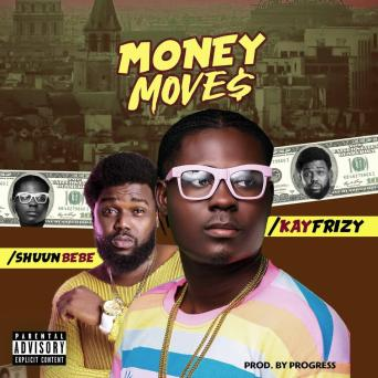 Kayfrizy - Money Moves ft. Shuun Bebe