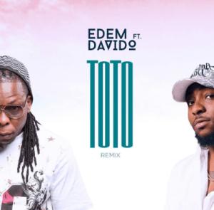 Edem ft. Davido – Toto (Remix)