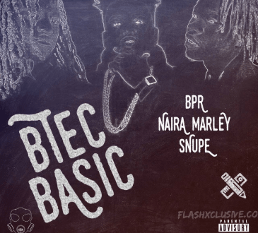 BPR x Naira Marley x Snupe – Btec Basic