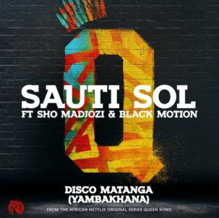 Sauti Sol – Disco Matanga (Yambakhana) ft. Sho Madjozi & Black Motion IMMG