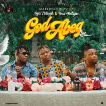 Alleluyah Boyz – God Abeg ft. Umu Obiligbo x Oga Network