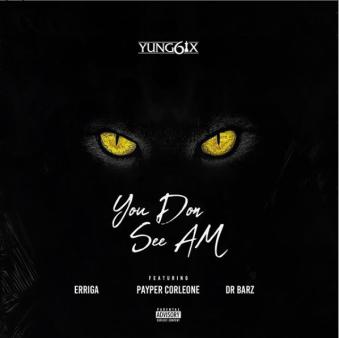 Yung6ix - You Don See Am ft Erigga x Payper Corleone x Dr. Barz