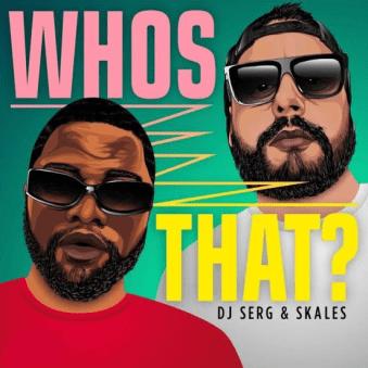 DJ Serg x Skales – Whos That