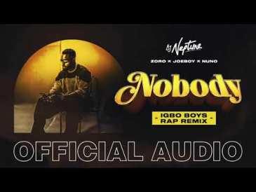 DJ Neptune – Nobody (Igbo Boys Rap Remix) ft. Joeboy, Nuno & Zoro