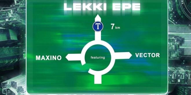 Maxino ft Vector - Lekki Epe