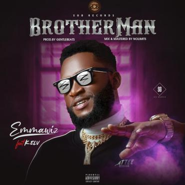 Emmawiz - Brotherman ft. Kelv
