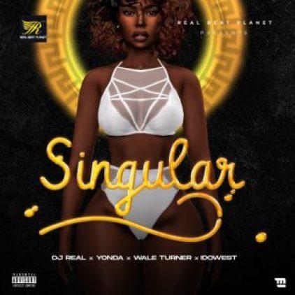 DJ Real  X Yonda X Idowest X Wale Turner – Singular