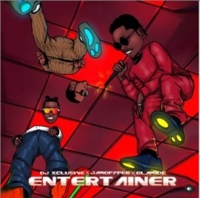DJ Xclusive – Entertainer ft. Olamide x Jamopyper