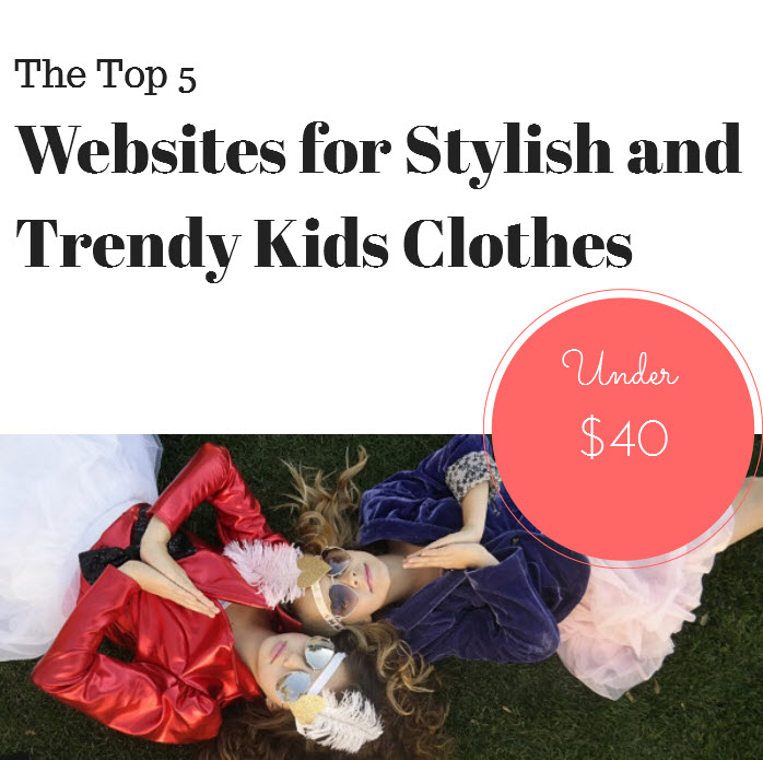 d5b3d1c286b The Top 5 Websites for Stylish and Trendy Kids Clothes Under  40