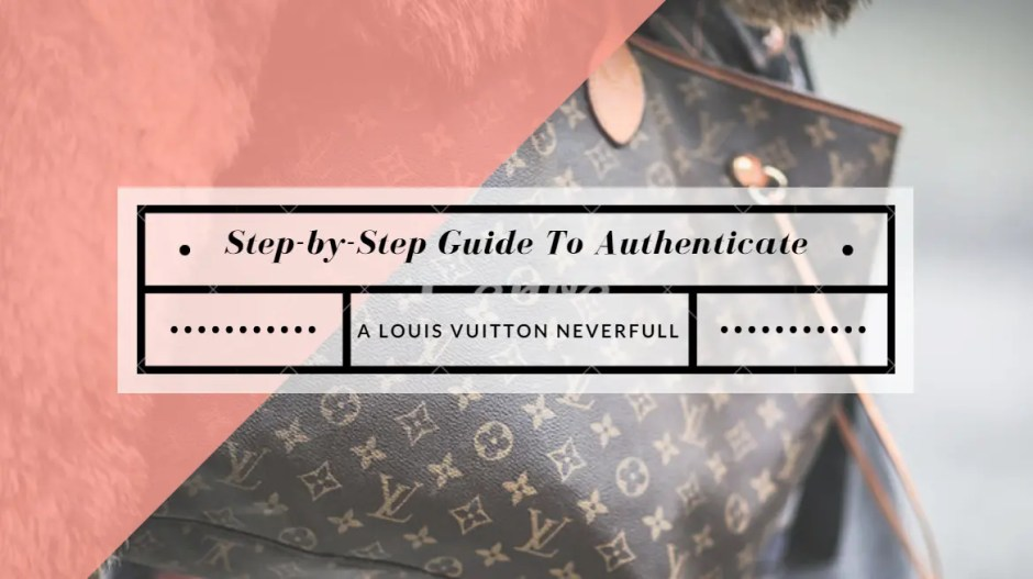 Step by Step Guide to Authenticate a Louis Vuitton Neverfull 7c3486eb6cd53