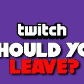 Should You Leave Twitch?