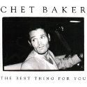 Chet Baker – The Best Thing For you125x125