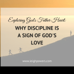 Why Discipline is a Sign of God's Love: God's Father Heart