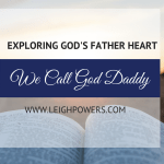 "We Call God ""Daddy"": Exploring God's Father Heart"