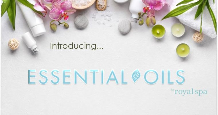 Introducing: Essential Oils by Royal Spa®