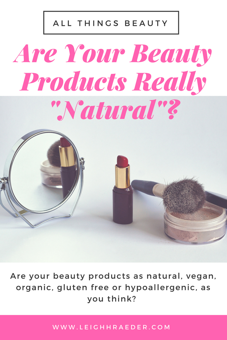 Are your beauty products as natural, vegan, organic, gluten free or hypoallergenic, as you think? What does this mean? Who is regulating these natural products?