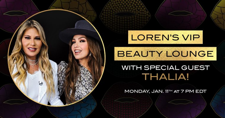 Loren's VIP Beauty Lounge with Special Guest THALIA