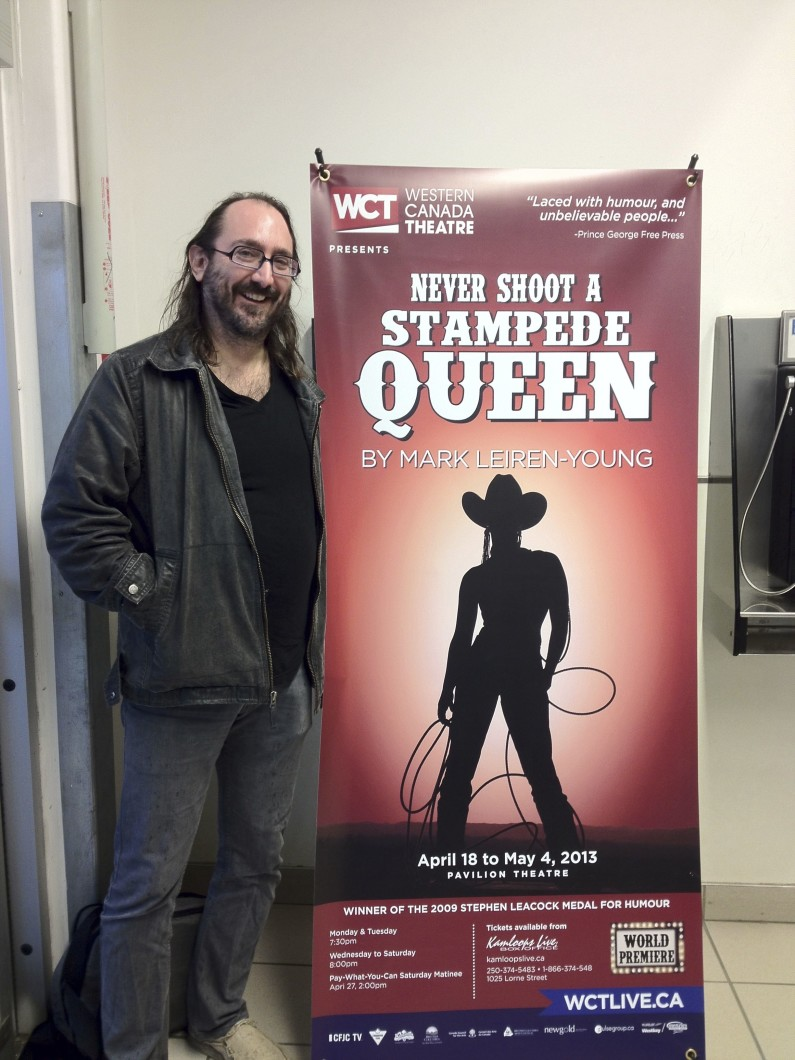 In Kamloops for the stage debut of Never Shoot a Stampede Queen at Western Canada Theatre.