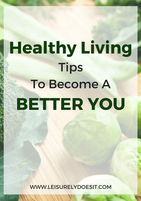 Healthy Living- Tips To Become A Better You