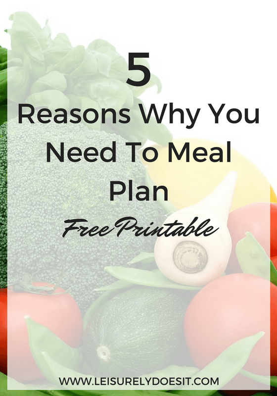 5 Reasons Why You Need To Meal Plan- Free Printable