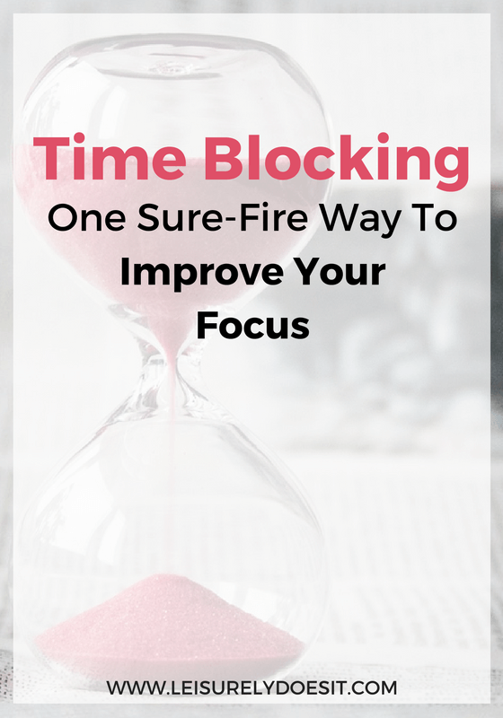 Time Blocking: One Sure-Fire Way To Improve Your Focus