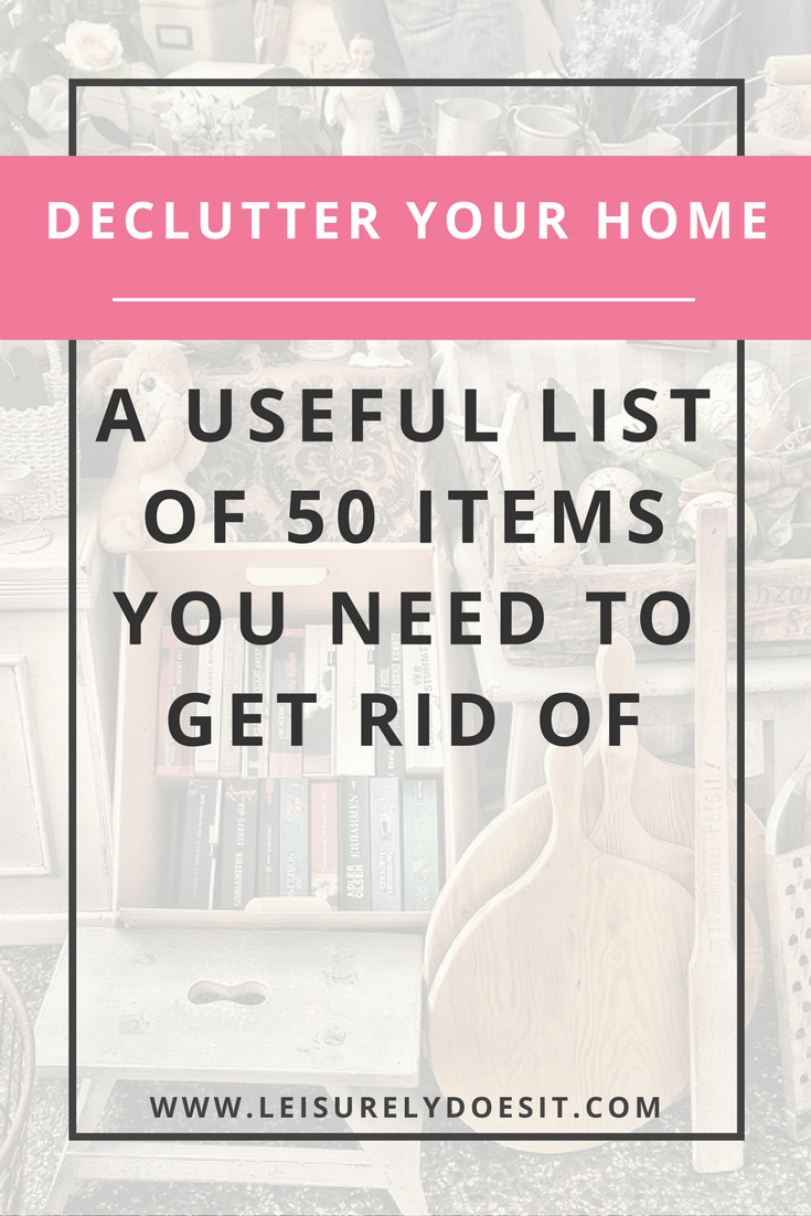 Is it time to declutter and organize your house? If you want a clutter-free home but you don't know where to start, click here to see this list of 50 items to get rid of. via leisurelydoesit.com