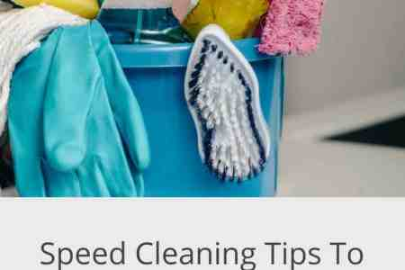 Speed Cleaning Tips   How To Clean Your House Fast   Leisurely Does It Cleaning supplies   Speed Cleaning Tips
