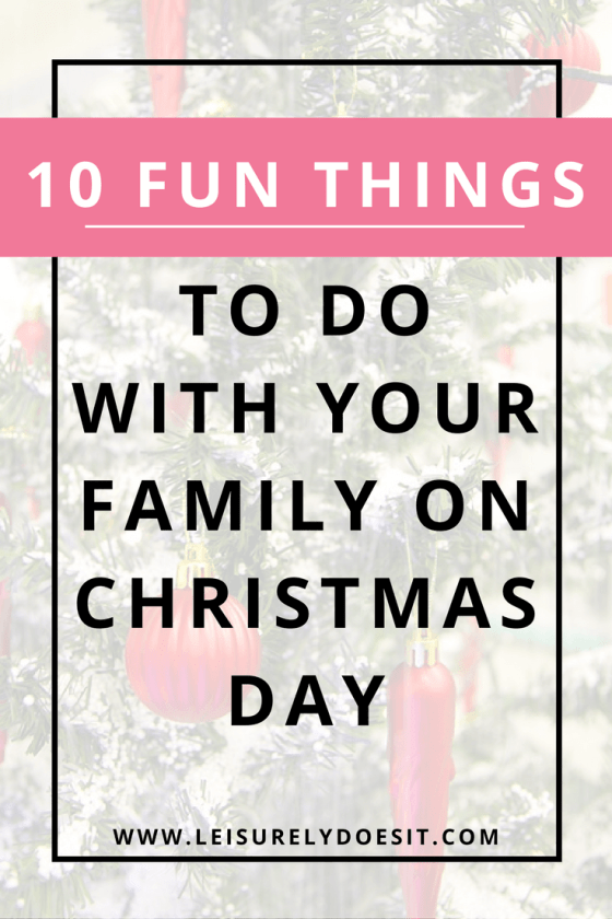Fun Things To Do On Christmas Day.10 Fun Things To Do With Your Family On Christmas Day